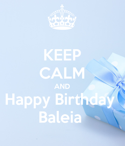 Poster: KEEP CALM AND Happy Birthday  Baleia
