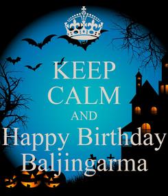 Poster: KEEP CALM AND Happy Birthday Baljingarma