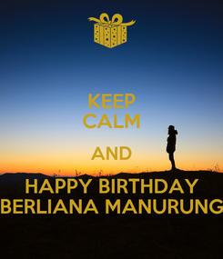 Poster: KEEP CALM AND HAPPY BIRTHDAY BERLIANA MANURUNG
