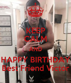 Poster: KEEP CALM AND HAPPY BIRTHDAY Best Friend Victor
