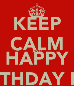 Poster: KEEP CALM AND HAPPY BIRTHDAY BFF