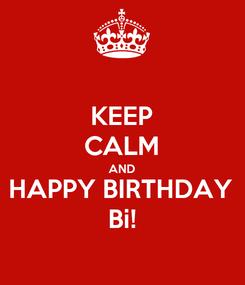 Poster: KEEP CALM AND HAPPY BIRTHDAY Bi!