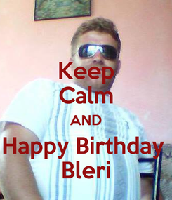 Poster: Keep Calm AND Happy Birthday  Bleri