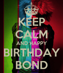 Poster: KEEP CALM AND HAPPY BIRTHDAY BOND