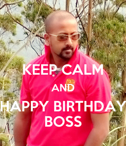 Poster:  KEEP CALM AND HAPPY BIRTHDAY BOSS