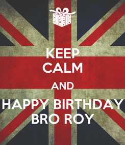 Poster: KEEP CALM AND HAPPY BIRTHDAY BRO ROY