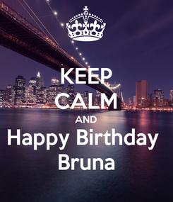 Poster: KEEP CALM AND Happy Birthday  Bruna
