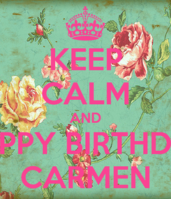Poster: KEEP CALM AND HAPPY BIRTHDAY CARMEN