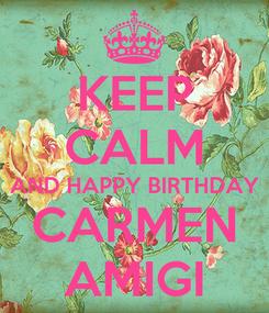 Poster: KEEP CALM AND HAPPY BIRTHDAY CARMEN AMIGI