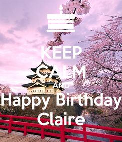 Poster: KEEP CALM AND Happy Birthday Claire