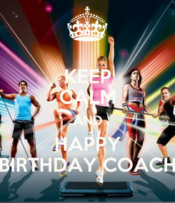 Poster: KEEP CALM AND HAPPY BIRTHDAY COACH