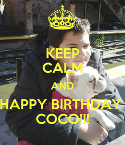 Poster: KEEP CALM AND HAPPY BIRTHDAY  COCO!!!