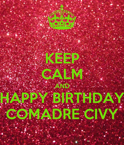 Poster: KEEP CALM AND HAPPY BIRTHDAY COMADRE CIVY