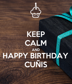 Poster: KEEP CALM AND HAPPY BIRTHDAY CUÑIS