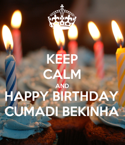 Poster: KEEP CALM AND HAPPY BIRTHDAY CUMADI BEKINHA