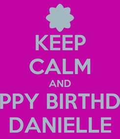 Poster: KEEP CALM AND HAPPY BIRTHDAY DANIELLE
