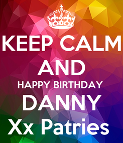 Poster: KEEP CALM AND HAPPY BIRTHDAY  DANNY Xx Patries