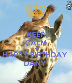 Poster: KEEP CALM AND HAPPY BIRTHDAY  DANY