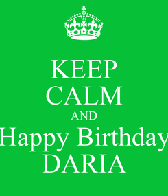 Poster: KEEP CALM AND Happy Birthday DARIA