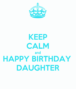Poster: KEEP CALM and HAPPY BIRTHDAY  DAUGHTER