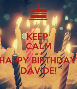 Poster: KEEP  CALM and HAPPY BIRTHDAY, DAVIDE!
