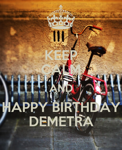 Poster: KEEP CALM AND HAPPY BIRTHDAY DEMETRA