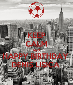Poster: KEEP CALM AND HAPPY BIRTHDAY  DENIS LISICA