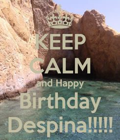Poster: KEEP CALM and Happy Birthday Despina!!!!!