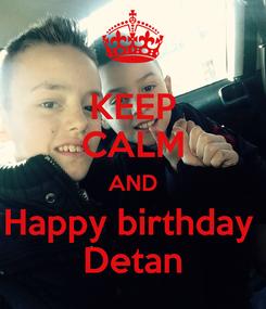Poster: KEEP CALM AND Happy birthday  Detan