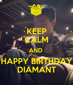 Poster: KEEP CALM AND  HAPPY BIRTHDAY DIAMANT