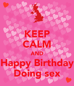 Poster: KEEP CALM AND Happy Birthday Doing sex
