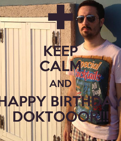 Poster: KEEP CALM AND HAPPY BIRTHDAY DOKTOOOR!!!