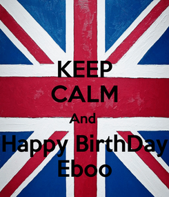 Poster: KEEP CALM And  Happy BirthDay Eboo