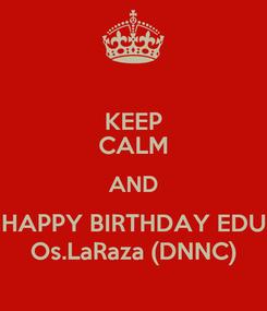 Poster: KEEP CALM AND HAPPY BIRTHDAY EDU Os.LaRaza (DNNC)