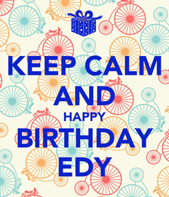 Poster: KEEP CALM AND HAPPY BIRTHDAY EDY