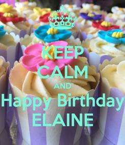 Poster: KEEP CALM AND Happy Birthday ELAINE
