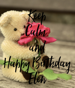 Poster: Keep Calm  and Happy Birthday Elen