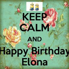 Poster: KEEP CALM AND Happy Birthday Elona