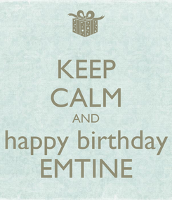 Poster: KEEP CALM AND happy birthday EMTINE