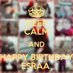 Poster: KEEP CALM AND HAPPY BIRTHDAY ESRAA