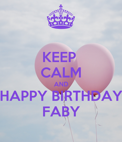 Poster: KEEP  CALM AND HAPPY BIRTHDAY FABY