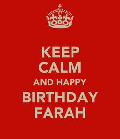 Poster: KEEP CALM AND HAPPY BIRTHDAY FARAH