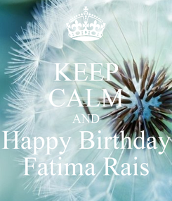 Poster: KEEP CALM AND Happy Birthday Fatima Rais
