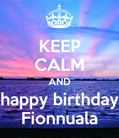 Poster: KEEP CALM AND happy birthday Fionnuala