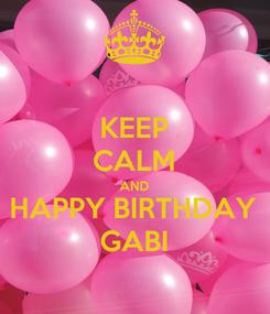 Poster: KEEP CALM AND HAPPY BIRTHDAY GABI