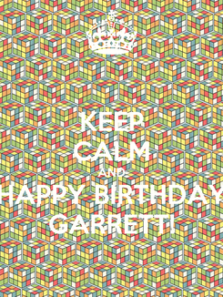 Poster: KEEP CALM AND HAPPY BIRTHDAY GARRETT!