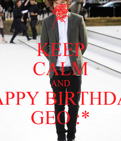 Poster: KEEP CALM AND HAPPY BIRTHDAY GEO :*
