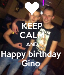 Poster: KEEP CALM AND Happy birthday  Gino