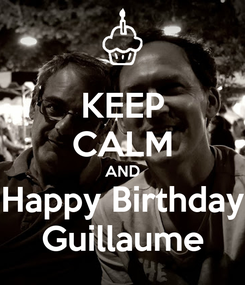 Poster: KEEP CALM AND Happy Birthday Guillaume