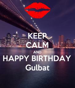 Poster: KEEP CALM AND HAPPY BIRTHDAY Gulbat